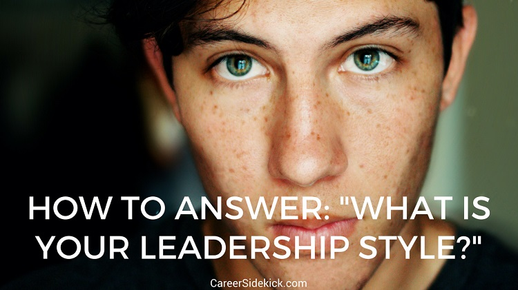 How To Answer What Is Your Leadership Style? In Job Interviews